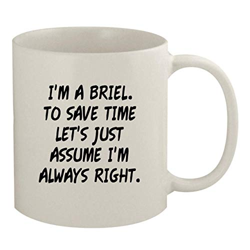 I'm A Briel. To Save Time Let's Just Assume I'm Always Right. - 11oz Coffee Mug, White