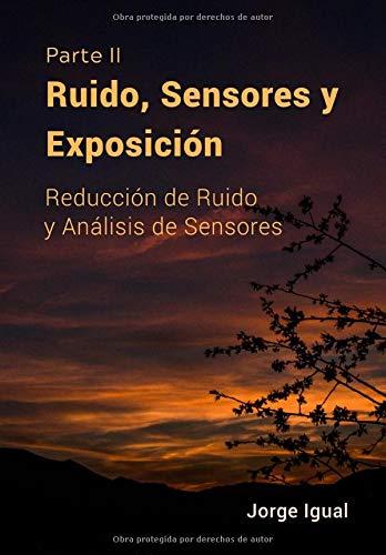 Ruido, Sensores y Exposición PARTE II: Reducción de Ruido y Análisis de Sensores