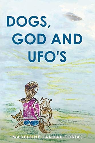 Dogs, God and UFOs