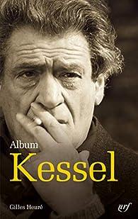 Album Joseph Kessel : Iconographie commentée par Gilles Heuré