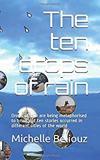 The ten drops of rain: Drops of rain are being metaphorised to bring out ten stories occurred in different cities of the w...