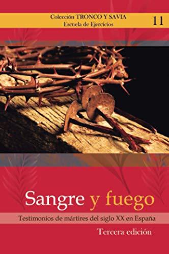 SANGRE Y FUEGO: Testimonio de mártires del siglo XX en España