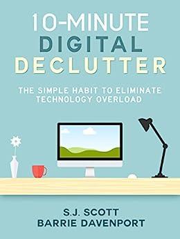 10-Minute Digital Declutter: The Simple Habit to Eliminate Technology Overload by [S.J. Scott, Barrie Davenport]