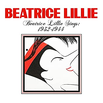 Beatrice Lillie Sings: 1932-1944