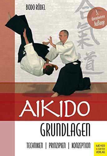 Aikido Grundlagen: Techniken - Prinzipien - Konzeption
