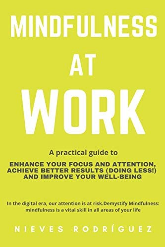 Mindfulness At Work A Practical Guide to Enhance Your Focus and Attention Achieve Better Results product image