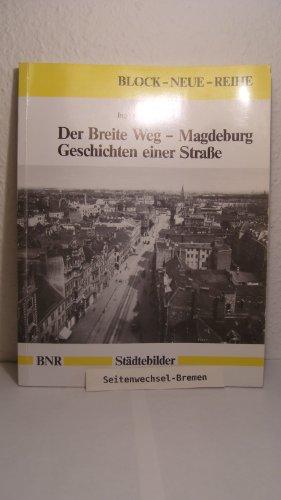 Der Breite Weg - Magdeburg: Geschichten einer Stadt (Block - Neue Reihe. Städtebilder)