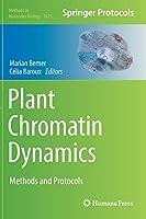 Plant Chromatin Dynamics: Methods and Protocols (Methods in Molecular Biology (1675))