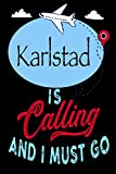 Karlstad is Calling and I Must Go: Best Journal For You or for Your Lovely Friend – Perfect Gift for Every Type of Travel Lover : Blank Lined Journal 6' x 9', 100 Pages