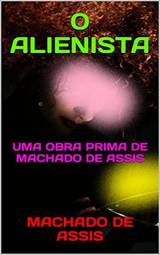 O ALIENISTA: UMA OBRA PRIMA DE MACHADO DE ASSIS (Portuguese Edition)