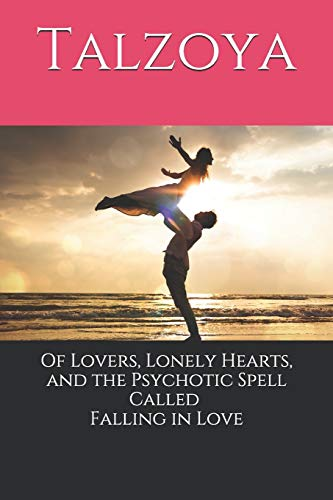 Of Lovers, Lonely Hearts, and the Psychotic Spell Called Falling in Love