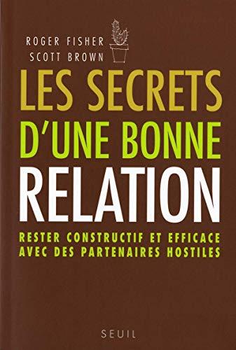 Les Secrets d'une bonne relation. Rester constructif et efficace avec des partenaires hostiles