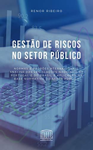 Gestão de Riscos no Setor Público: Normas e padrões internacionais, análise das legislações nacionais de Portugal e do Brasil e aplicação na base normativa do setor público