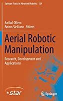 Aerial Robotic Manipulation: Research, Development and Applications (Springer Tracts in Advanced Robotics, 129)