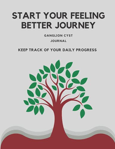 Start Your Feeling Better Journey Ganglion Cyst Journal Keep Track Of Your Daily Progress - Ganglion Cyst Healing Journal For Women & Men To Write In - Recovery Journal For Men & Women