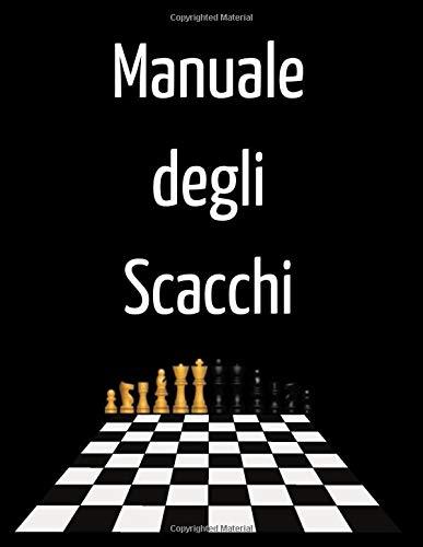 Manuale Degli Scacchi: Impariamo Gli Scacchi - strategie e mosse vincenti anche per principianti
