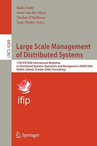 Large Scale Management of Distributed Systems: 17th IFIP/IEEE International Workshop on Distributed Systems: Operations and Management, DSOM 2006, ... Notes in Computer Science (4269), Band 4269)