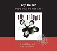 Where Are All the Nice Girls by Any Trouble (2007-04-30)