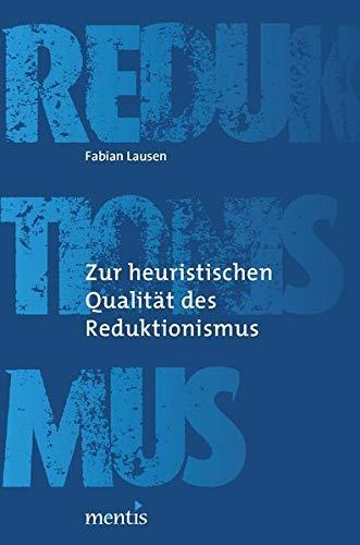 Zur heuristischen Qualität des Reduktionismus