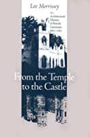 From the Temple to the Castle: An Architectural History of British Literature, 1660-1760