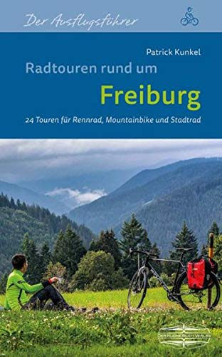Radtouren rund um Freiburg: 24 Touren für Rennrad, Mountainbike und Stadtrad