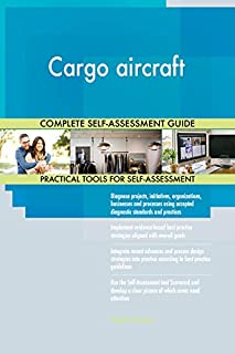 Cargo aircraft All-Inclusive Self-Assessment - More than 700 Success Criteria, Instant Visual Insights, Comprehensive Spreadsheet Dashboard, Auto-Prioritized for Quick Results
