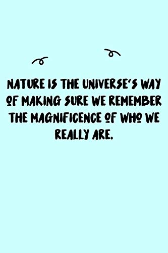 Nature is the Universe's way of making sure we remember the magnificence of who we really are. Journal: A minimalistic Lined Journal / Notebook ... journal/ journal with 120 Pages, 6x9, Sof