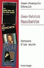 Jean-Patrick Manchette - Parcours d'une œuvre de Jean-François Gérault
