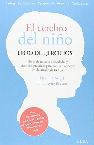 El cerebro del niño. Libro de ejercicios: Ejercicios prácticos, hojas de trabajo y actividades para cultivar la mente en desarrollo (Psicología / Guías para padres)