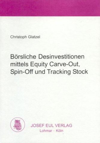 Börsliche Desinvestitionen mittels Equity Carve-Out, Spin-Off und Tracking Stock