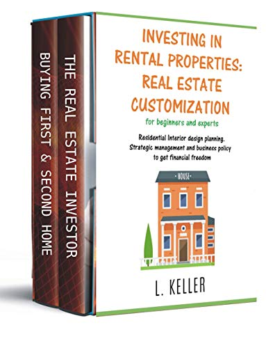 INVESTING IN RENTAL PROPERTIES: REAL ESTATE CUSTOMIZATION for beginners and experts: Residential interior design planning. Strategic management and business ... business investments) (English Edition)