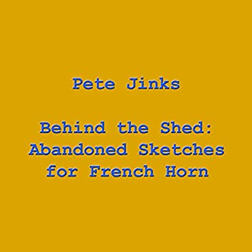 Behind the Shed: Abandoned Sketches for French Horn