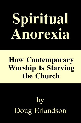 Book: Spiritual Anorexia - How Contemporary Worship Is Starving the Church by Doug Erlandson