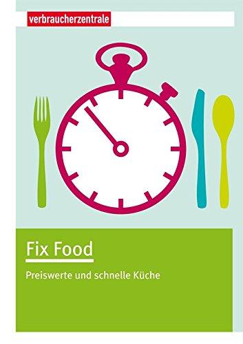 Fix Food: Preiswerte und schnelle Küche