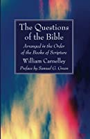 The Questions of the Bible: Arranged in the Order of the Books of Scripture