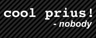 Cool Prius Said Nobody Funny Decal Vinyl Sticker|Cars Trucks Vans Walls Laptop| White |7.5 x 2.5 in|LLI002