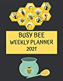 Busy Bee Weekly Planner 2021: Bee Lover, Apiary Gifts Idea For Men & Women - Beautiful, Funny Weekly Planner...