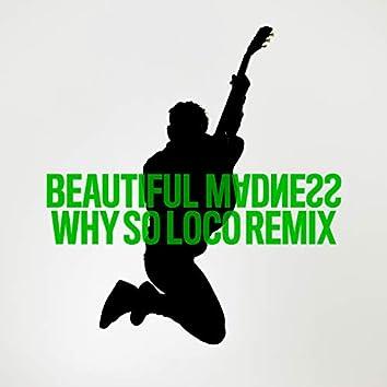 Beautiful Madness (Why So Loco Remix)