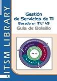 Gestion de Servicios ti Basado en ITIL - Guia de Bolsillo: Volume 3 (ITSM Library)
