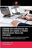 COVID-19 Influência do COVID-19 sobre o Dólar Americano Taxa de Câmbio: Modelagem da Relação Assimétrica entre a COVID-19 e a Taxa de Câmbio do Dólar Americano