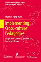 Implementing Cross-Culture Pedagogies: Cooperative Learning at Confucian Heritage Cultures (Education in the Asia-Pacific Region: Issues, Concerns and Prospects (25))