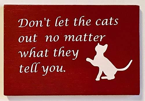 Stan256Nancy Divertido letrero de madera con texto en inglés 'Dont let the cats out no importa lo que te dicen que la pared de la pared de la pared de la pared del gato colgante señal de madera impresa a mano