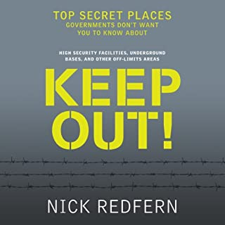 Keep Out!     Top Secret Places Governments Don't Want You to Know About              By:                                                                                                                                 Nick Redfern                               Narrated by:                                                                                                                                 Adam Hanin                      Length: 6 hrs and 6 mins     159 ratings     Overall 4.1
