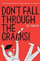 DON'T FALL THROUGH THE CRACKS!: Everything wrong with school and how to survive it