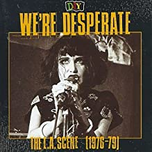 D.I.Y.: We`re Desperate - The L.A. Scene (1976-79)