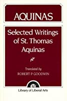 Aquinas: Selected Writings (Library of Liberal Arts)
