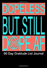 Dopeless But Still Dope AF 90 Day Gratitude List Journal: NA AA 12 Steps of Recovery Workbook - 3 Month 90 In 90 Notebook Anonymous Program Gift - Daily Meditations for Recovering Addicts