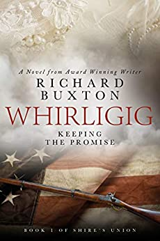 Whirligig – Keeping The Promise: A Heartbreaking Saga in Time of War (Shire's Union Book 1) by [Richard Buxton]