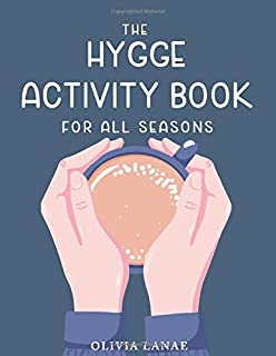 The Hygge Activity Book For All Seasons: Puzzles, Word Search, Coloring Book Pages, Games, Mazes, Seasonal Activities, Wri...