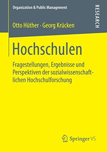 Hochschulen: Fragestellungen, Ergebnisse und Perspektiven der sozialwissenschaftlichen Hochschulforschung (Organization & Public Management)